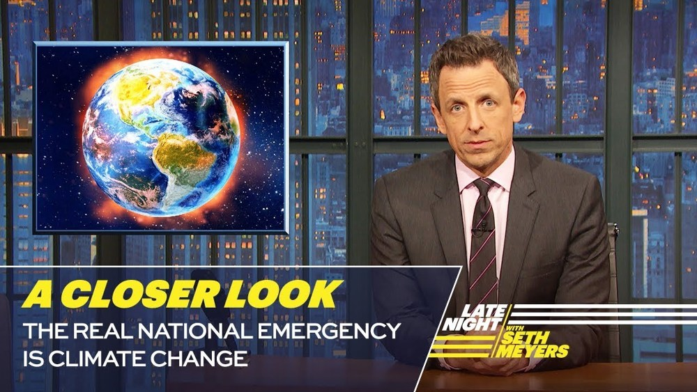 Brand New From Seth Meyers: The Real National Emergency Is Climate Change [VIDEO]